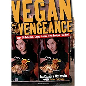 Vegan with a Vengeance : Over 150 Delicious, Cheap, Animal-Free Recipes That Rock par Isa chandra Moskowitz