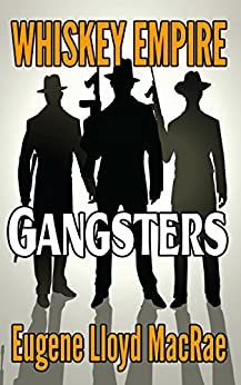 Gangsters (Whiskey Empire Book 2) by [MacRae, Eugene Lloyd]