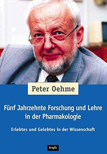 Fünf Jahrzehnte Forschung und Lehre in der Pharmakologie: Erlebtes und Gelebtes in der Wissenschaft (Autobiographien)