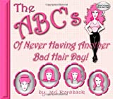 The ABC's of Never Having Another Bad Hair Day!