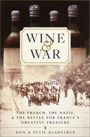 Wine and War: The French, the Nazis, and the Battle for France's Greatest Treasure by Kladstrup, Donald, Kladstrup, Petie (May 15, 2001) Hardcover