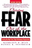 Driving Fear Out of the Workplace: Creating the High-Trust, High-Performance Organization (Jossey-Bass Business & Management)
