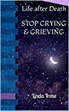 Stop Crying & Grieving: Life after Death
