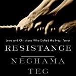 Resistance: Jews and Christians Who Defied the Nazi Terror | Nechama Tec