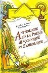 Anthologie de la poésie maçonnique et symbolique : XVIIIe, XIXe et XXe siècles par Maxence
