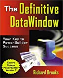 The Definitive DataWindow: Your Key to  PowerBuilder Success