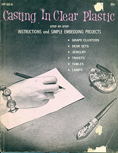 - Casting In Clear Plastic: Step-by-Step Instructions and Simple Embedding Projects Grape Clusters / Desk Sets / Jewelry / Trivets / Tables / Lamps