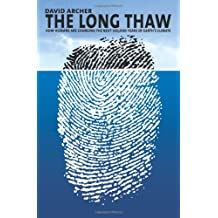 The Long Thaw: How Humans Are Changing the Next 100,000 Years of Earth's Climate