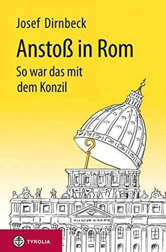 Anstoß In Rom  So War Das Mit Dem Konzil. 50 Jahre II. Vatikanisches Konzil