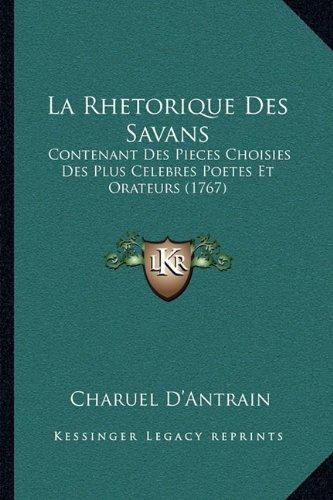 La Rhetorique Des Savans: Contenant Des