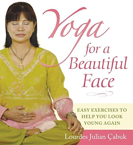 Yoga for a Beautiful Face: Easy Exercises to Help You Look Young Again (Face Yoga)