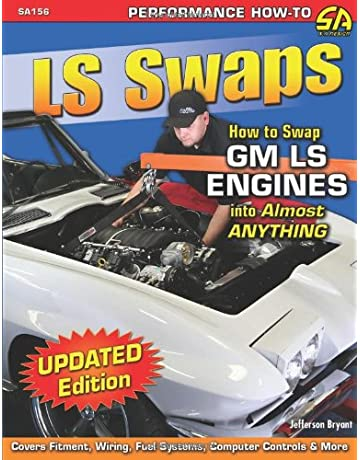 LS Swaps: How to Swap GM LS Engines into Almost Anything (Performance How-