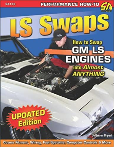 ls swaps how to swap gm ls engines into almost anything ls swaps how to swap gm ls engines into almost anything performance how to jefferson bryant 9781613250938 amazon com books