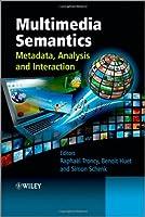 Multimedia Semantics: Metadata, Analysis and Interaction Front Cover