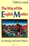 Way of the English Mystics : An Anthology and Guide for Pilgrims, Miller, Gordon C., 0860122093