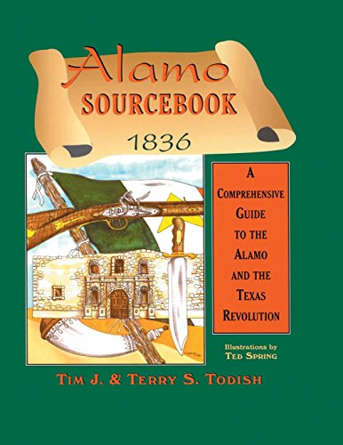 Alamo Sourcebook 1836: A Comprehensive Guide to the Alamo and the Texas Revolution