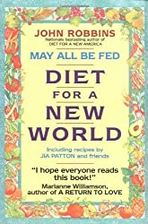 May All Be Fed: 'a Diet For A New World : Including Recipes By Jia Patton And Friends by Robbins, John, Patton, Gia (1993) Paperback