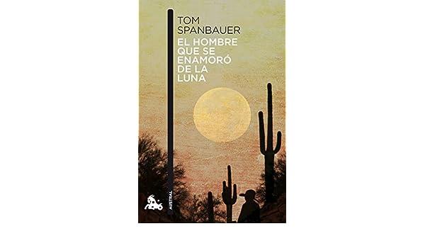 El hombre que se enamor� de la luna: Tom Spanbauer: 9788494165993: Amazon.com: Books