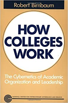 Book How Colleges Work: The Cybernetics of Academic Organization and Leadership by Birnbaum, Robert (1991)