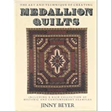 The Art and Techniques of Creating Medallion Quilts, Including a Rich Collection of Historic and Contemporary Examples