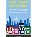 Extra Money Masterclass: 2 Ways to Earn Extra Income Outside Your 9 to 5 Job… Fiverr Selling & Publishing Short Books on Amazon