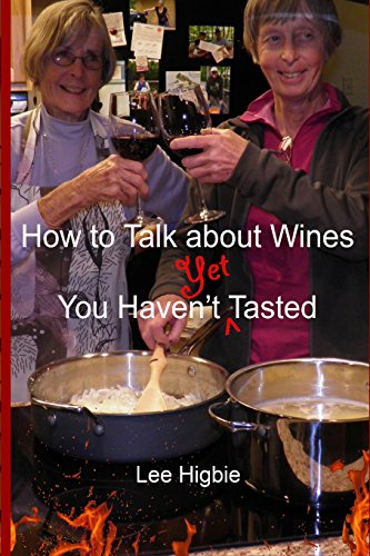 How to Talk about Wines You Haven't Yet Tasted: A Wine Anti-Snobbery Guide by Lee Higbie