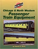 Chicago and North Western Passenger Cars, Patrick C. Dorin, 188308959X