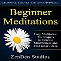 Beginner Meditations: Easy Meditation Techniques to Increase Mindfulness and Find Inner Peace via Morning Meditation and Hypnosis Speech by  ZenDen Studios Narrated by  ZenDen Studios
