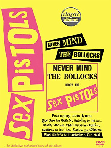 The Sex Pistols - Classic Album: Never Mind the Bollocks
