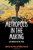 Metropolis in the Making : Los Angeles in the 1920s, Sitton, Tom, 0520226267
