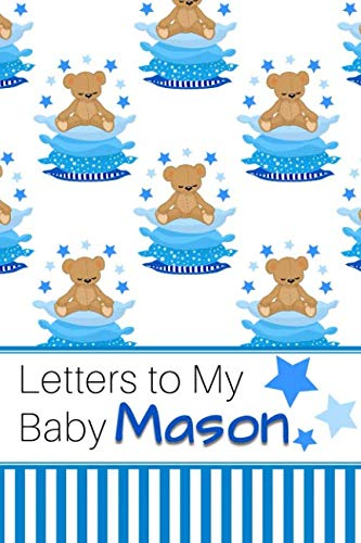 (Letters to My Baby Mason: Personalized Journal for New Mommies with Baby Boy's Name)