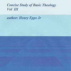 Concise Study of Basic Theology, Volume 3