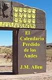 El Calendario Perdido de los Andes: el calendario de Tiwanaku y de los Muisca (Spanish Edition)