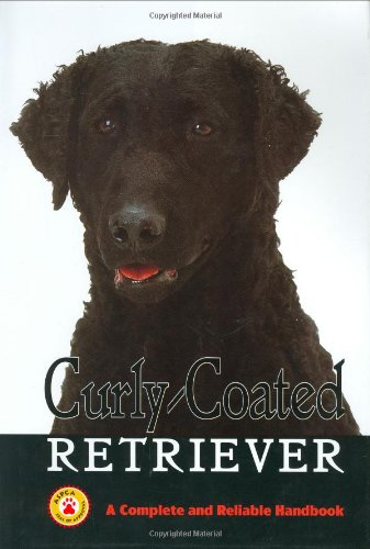 Curly-Coated Retrievers: A Complete and Reliable Handbook (Complete Handbook) ()