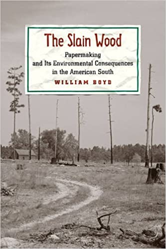 The Slain Wood: Papermaking and Its Environmental Consequences in the American South (Studies in Industry and Society)
