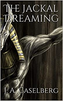 The Jackal Dreaming by [Caselberg, J. A.]