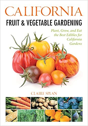 California Fruit /& Vegetable Gardening and Eat the Best Edibles for California Gardens Plant Grow