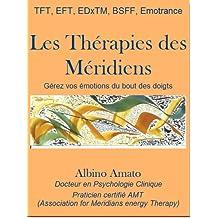 Les Thérapies des Méridiens, gérez vos émotions du bout des doigts (French Edition)