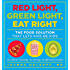 Red Light, Green Light, Eat Right:The Food Solution That Lets Kids Be Kids