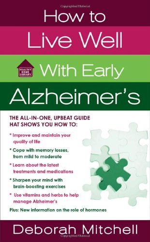 How to Live Well with Early Alzheimer's: A Complete Program for Enhancing Your Quality of Life (Healthy Home Library) ebook