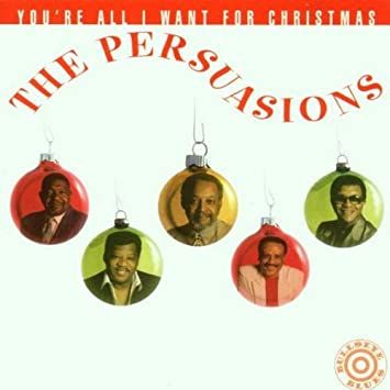 The Persuasions - You're All I Want For Christmas - Amazon.com Music