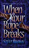 When Your Rope Breaks, Steve Brown, 0801057299