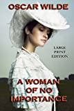 A Woman of No Importance - Large Print Edition, Oscar Wilde, 1493771426