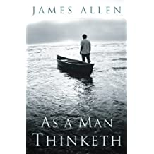 As a Man Thinketh: Original 1902 Edition