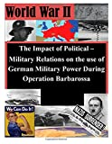 The Impact of Political - Military Relations on the Use of German Military Power, U. S. Army U.S. Army Command and  Staff College, 1500162353