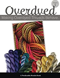 Making Overdyed Threads Behave (Predictable Results in Needlepoint) (Volume 5)