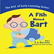 A Fish Named Bart: The Artt of Early Learning Series, Book 2 | D.A. Batrowny