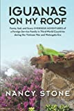 img - for Iguanas on My Roof: Funny, Sad, and Scary Overseas Adventures of a Foreign Service Family in Third-World Countries during the Vietnam War and Watergate Era by Nancy Stone (2014-01-30) book / textbook / text book