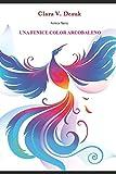 Una Fenice Color Arcobaleno (Fenice Nera) (Italian Edition)
