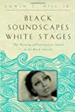 Black Soundscapes White Stages : The Meaning of Francophone Sound in the Black Atlantic, Hill, Edwin C., Jr., 1421410591